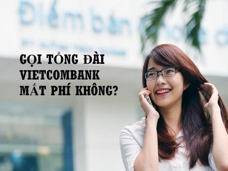 Gọi tổng đài Vietcombank có mất phí không?
