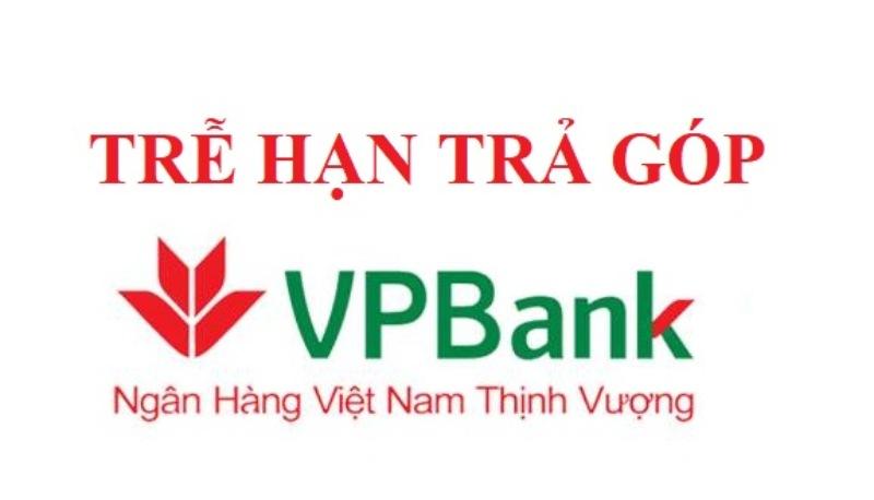 Trễ hạn trả góp VPBank