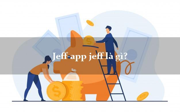 Jeff app là gì?